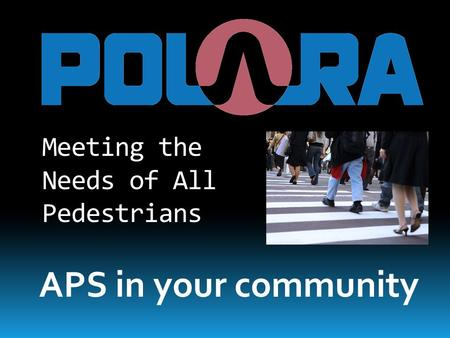 Meeting the Needs of All Pedestrians APS in your community.