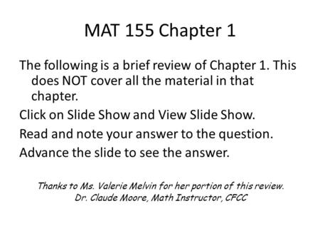 MAT 155 Chapter 1 The following is a brief review of Chapter 1. This does NOT cover all the material in that chapter. Click on Slide Show and View Slide.