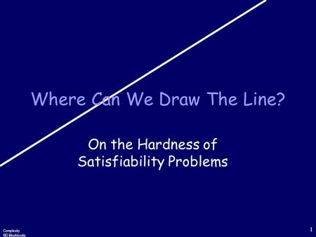 Complexity ©D.Moshkovits 1 Where Can We Draw The Line? On the Hardness of Satisfiability Problems.