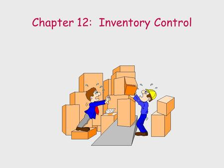 Chapter 12: Inventory Control. Purposes of Inventory 1. To maintain independence of operations 2. To meet variation in product demand 3. To allow flexibility.