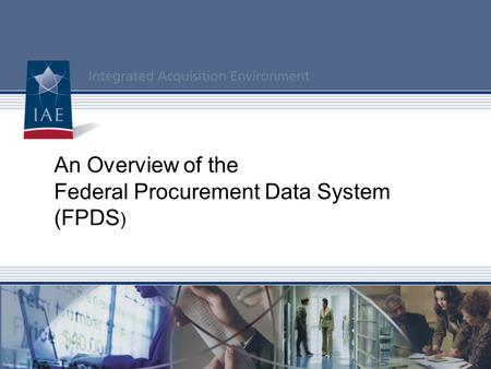 An Overview of the Federal Procurement Data System (FPDS)