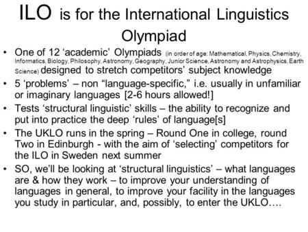 ILO is for the International Linguistics Olympiad One of 12 'academic' Olympiads (in order of age: Mathematical, Physics, Chemistry, Informatics, Biology,