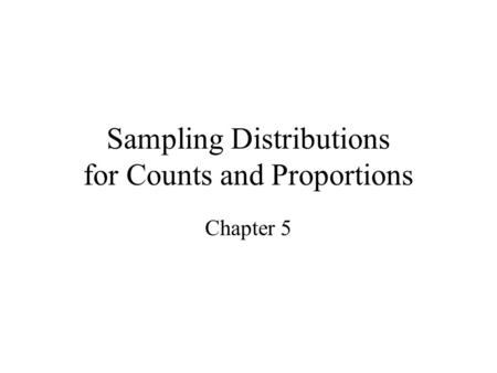 Sampling Distributions for Counts and Proportions Chapter 5.