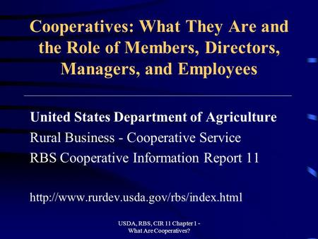 USDA, RBS, CIR 11 Chapter 1 - What Are Cooperatives? Cooperatives: What They Are and the Role of Members, Directors, Managers, and Employees United States.