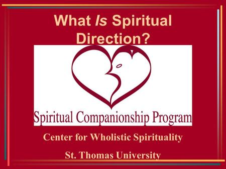 What Is Spiritual Direction? Center for Wholistic Spirituality St. Thomas University.