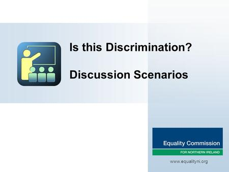 Is this Discrimination? Discussion Scenarios www.equalityni.org.