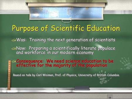 Purpose of Scientific Education / Was: Training the next generation of scientists / Now: Preparing a scientifically literate populace and workforce in.