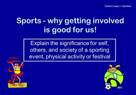 Sports - why getting involved is good for us! Explain the significance for self, others, and society of a sporting event, physical activity or festival.