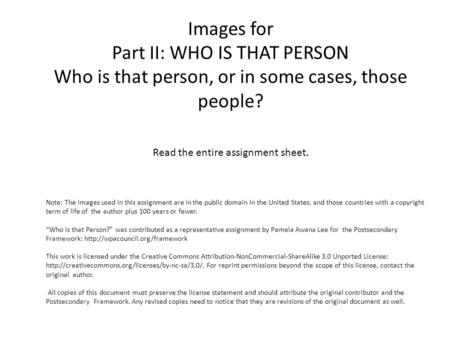 Images for Part II: WHO IS THAT PERSON Who is that person, or in some cases, those people? Read the entire assignment sheet. Note: The images used in this.