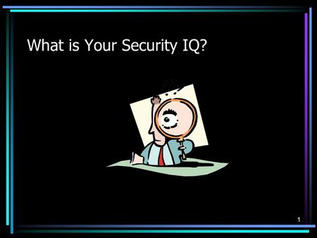 1 What is Your Security IQ?. 2 Introduction: Exercise.