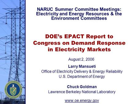 DOE's EPACT Report to Congress on Demand Response in Electricity Markets Larry Mansueti Office of Electricity Delivery & Energy Reliability U.S. Department.