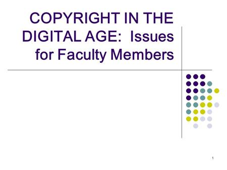 1 COPYRIGHT IN THE DIGITAL AGE: Issues for Faculty Members.