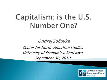 Center for North-American studies University of Economics, Bratislava September 30, 2010.