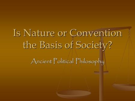 Is Nature or Convention the Basis of Society? Ancient Political Philosophy.