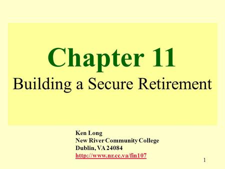 1 Chapter 11 Building a Secure Retirement Ken Long New River Community College Dublin, VA 24084