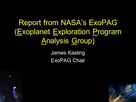Report from NASA's ExoPAG (Exoplanet Exploration Program Analysis Group) James Kasting ExoPAG Chair.