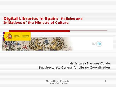 EDLocal kick off meeting June 26-27, 2008 1 María Luisa Martínez-Conde Subdirectorate General for Library Co-ordination Digital Libraries in Spain: Policies.