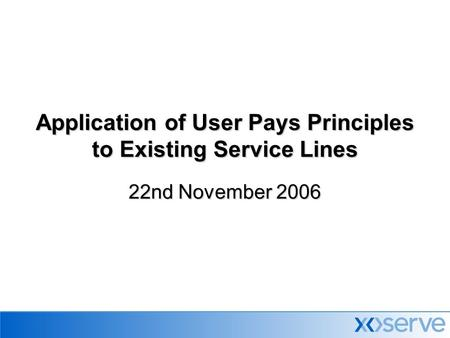 Application of User Pays Principles to Existing Service Lines 22nd November 2006.