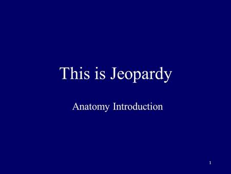 1 This is Jeopardy Anatomy Introduction 2 Category No. 1 Category No. 2 Category No. 3 Category No. 4 Category No. 5 100 200 300 400 500 Final Jeopardy.
