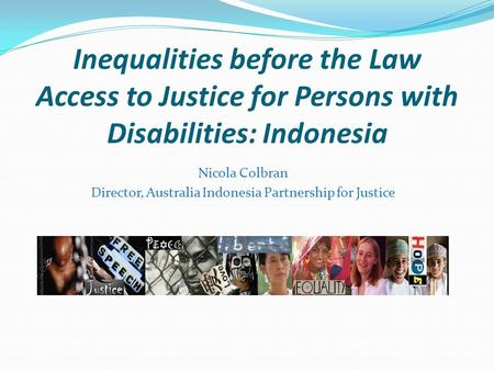 Inequalities before the Law Access to Justice for Persons with Disabilities: Indonesia Nicola Colbran Director, Australia Indonesia Partnership for Justice.