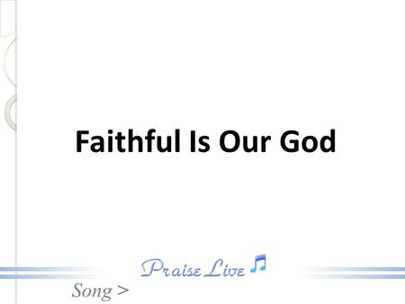 Song > Faithful Is Our God. Song > Faithful, faithful, faithful is our God. Faithful, faithful, faithful is our God. Faithful Is Our God.