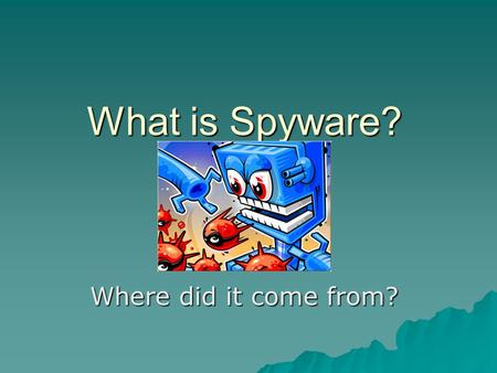 What is Spyware? Where did it come from?.