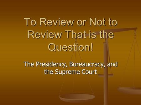 To Review or Not to Review That is the Question! The Presidency, Bureaucracy, and the Supreme Court.