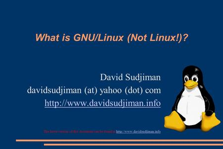 What is GNU/Linux (Not Linux!)? David Sudjiman davidsudjiman (at) yahoo (dot) com  The latest version of this document can.