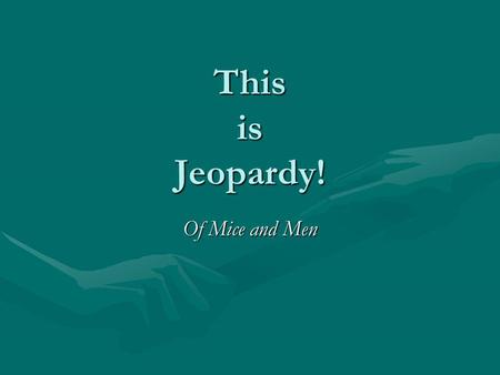 This is Jeopardy! Of Mice and Men. Jeopardy Characters QuotesLit. TermsPlot Characters 2 Q $200 Q $400 Q $600 Q $800 Q $1000 Q $200 Q $400 Q $600 Q $800.