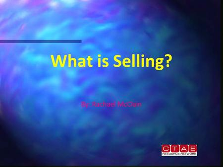What is Selling? By: Rachael McClain. What Is Selling?  Selling involves providing customers with the goods and services they wish to buy.  Selling.