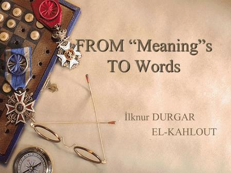 "FROM ""Meaning""s TO Words İlknur DURGAR EL-KAHLOUT."
