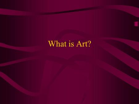 What is Art?. Art in Everyday Life Decorations posters, prints, paintings, photographs Sculptures Murals Architecture Design clothing, furniture Photography,