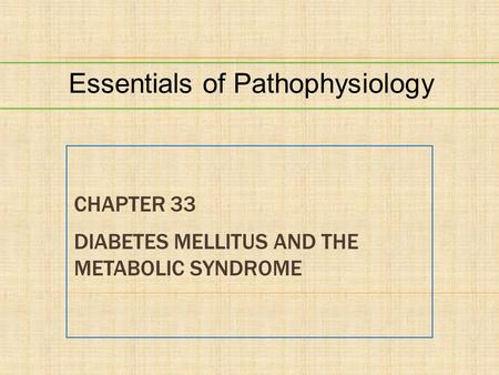 CHAPTER 33 DIABETES MELLITUS AND THE METABOLIC SYNDROME Essentials of Pathophysiology.