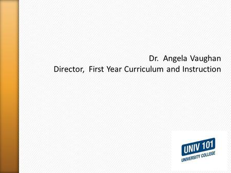 Dr. Angela Vaughan Director, First Year Curriculum and Instruction.