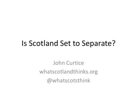 Is Scotland Set to Separate? John Curtice