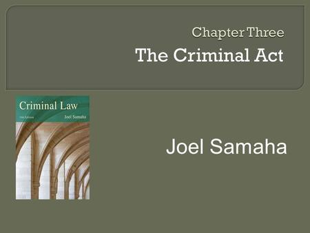 The Criminal Act Joel Samaha.  To be able to identify the elements of, and to explain why, the voluntary act is the first principle of criminal liability.