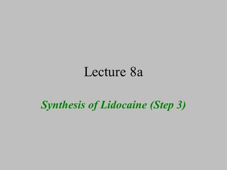 Lecture 8a Synthesis of Lidocaine (Step 3). Theory I The third step of the reaction sequence is a S N 2 reaction on the CH 2 Cl function Diethylamine.
