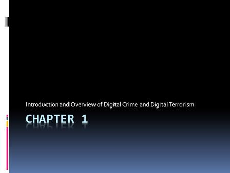 Introduction and Overview of Digital Crime and Digital Terrorism.
