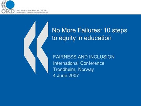 No More Failures: 10 steps to equity in education FAIRNESS AND INCLUSION International Conference Trondheim, Norway 4 June 2007.