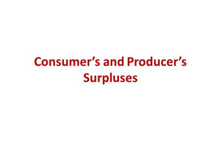 Consumer's and Producer's Surpluses. Consumer Welfare How much are consumers helped or harmed by shocks that affect the equilibrium price and quantity?