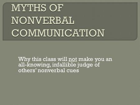 Why this class will not make you an all-knowing, infallible judge of others' nonverbal cues.