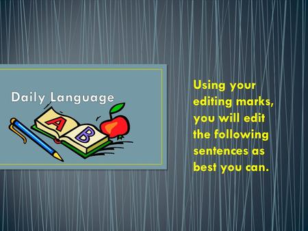 Using your editing marks, you will edit the following sentences as best you can.