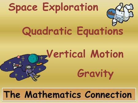 Quadratic Equations Gravity Vertical Motion The Mathematics Connection Space Exploration.