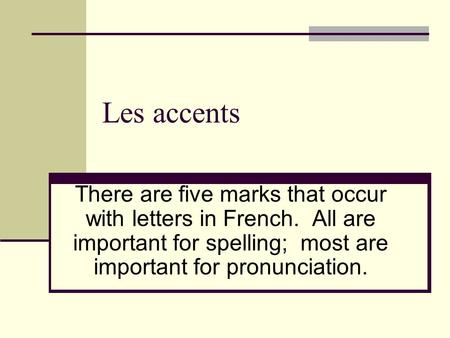Les accents There are five marks that occur with letters in French. All are important for spelling; most are important for pronunciation.
