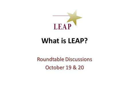 What is LEAP? Roundtable Discussions October 19 & 20.