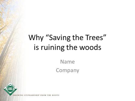 "Why ""Saving the Trees"" is ruining the woods Name Company."