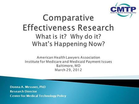 Donna A. Messner, PhD Research Director Center for Medical Technology Policy.