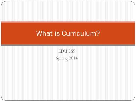 What is Curriculum? EDU 259 Spring 2014.