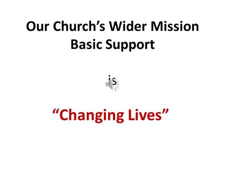 "Our Church's Wider Mission Basic Support is ""Changing Lives"""