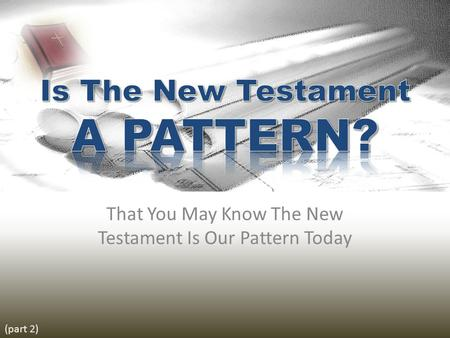 That You May Know The New Testament Is Our Pattern Today (part 2)